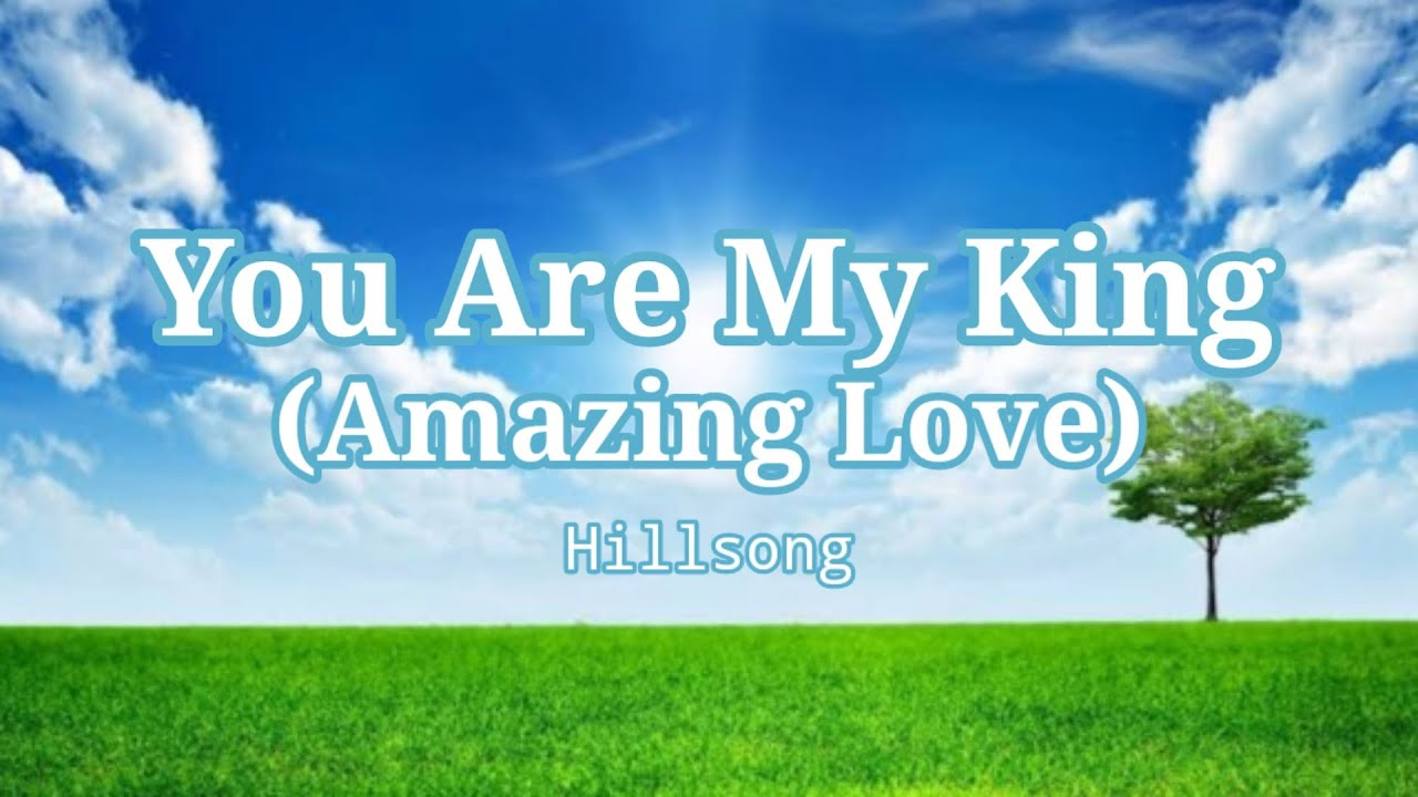 Amazing love you are my king youtube